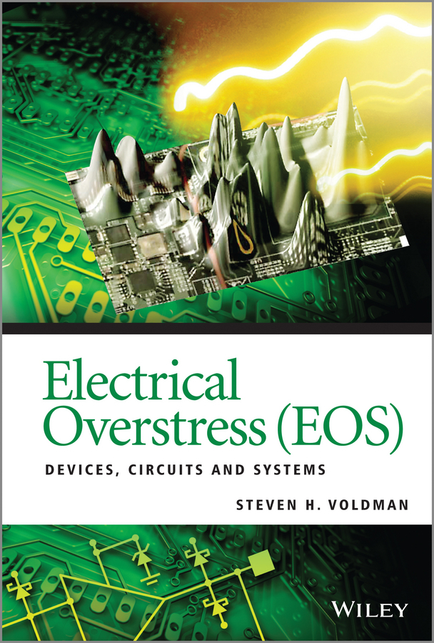Steven Voldman H. Electrical Overstress (EOS). Devices, Circuits and Systems steven voldman h esd analog circuits and design