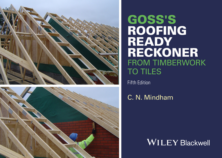 C. Mindham N. Goss's Roofing Ready Reckoner. From Timberwork to Tiles