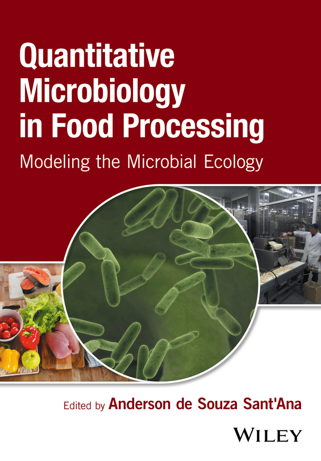 Anderson de Souza Sant'Ana Quantitative Microbiology in Food Processing. Modeling the Microbial Ecology