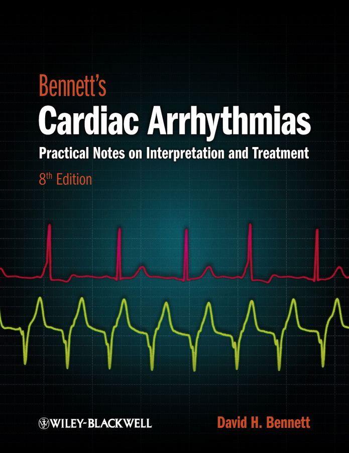 David Bennett H. Bennett's Cardiac Arrhythmias. Practical Notes on Interpretation and Treatment christopher wren concise guide to pediatric arrhythmias