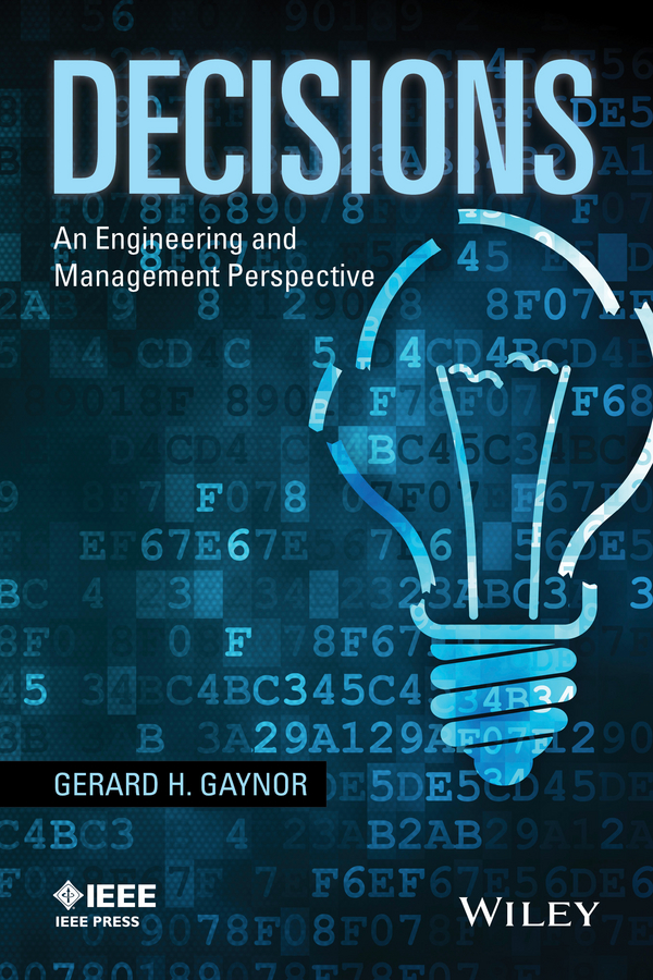 Gerard Gaynor H. Decisions. An Engineering and Management Perspective the impact of ethics on organizational management