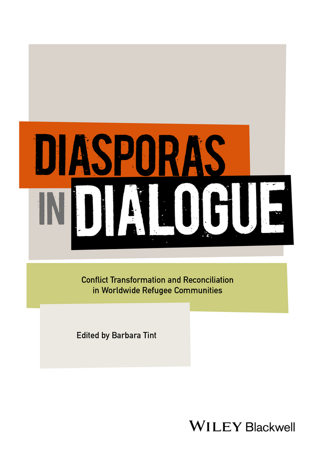 Barbara Tint Diasporas in Dialogue. Conflict Transformation and Reconciliation in Worldwide Refugee Communities шелк и ситец диалог культур художественный текстиль россии и узбекистана каталог выставки silk and calico dialogue between cultures russian and uzbekistan exhibition catalogue