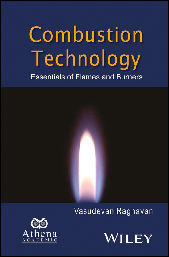 цена на Vasudevan Raghavan Combustion Technology. Essentials of Flames and Burners