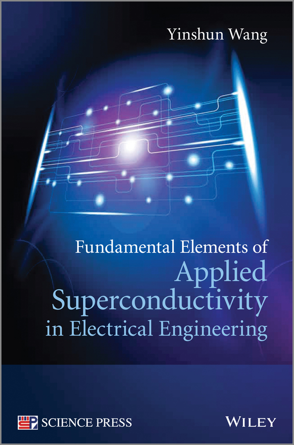 Yinshun Wang Fundamental Elements of Applied Superconductivity in Electrical Engineering все цены