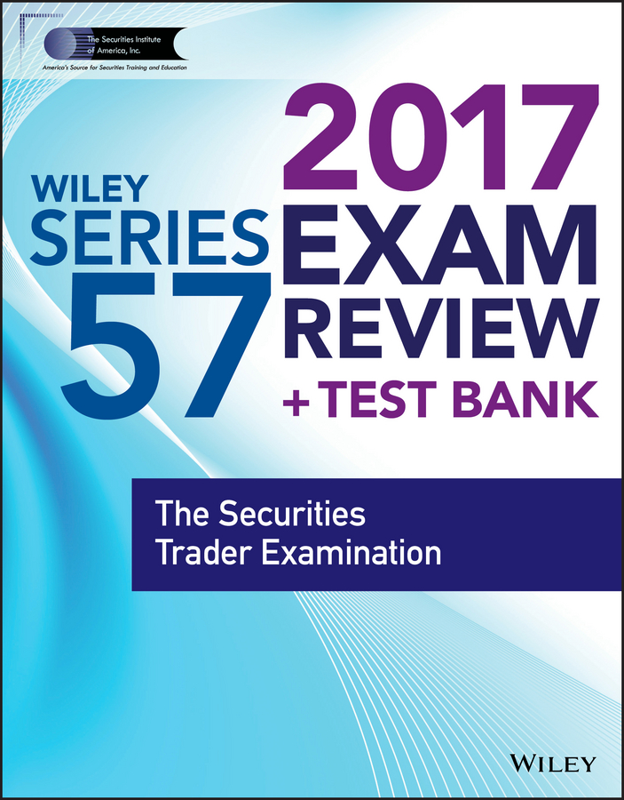 Wiley Wiley FINRA Series 57 Exam Review 2017. The Securities Trader Examination wiley finra series 65 exam review 2017