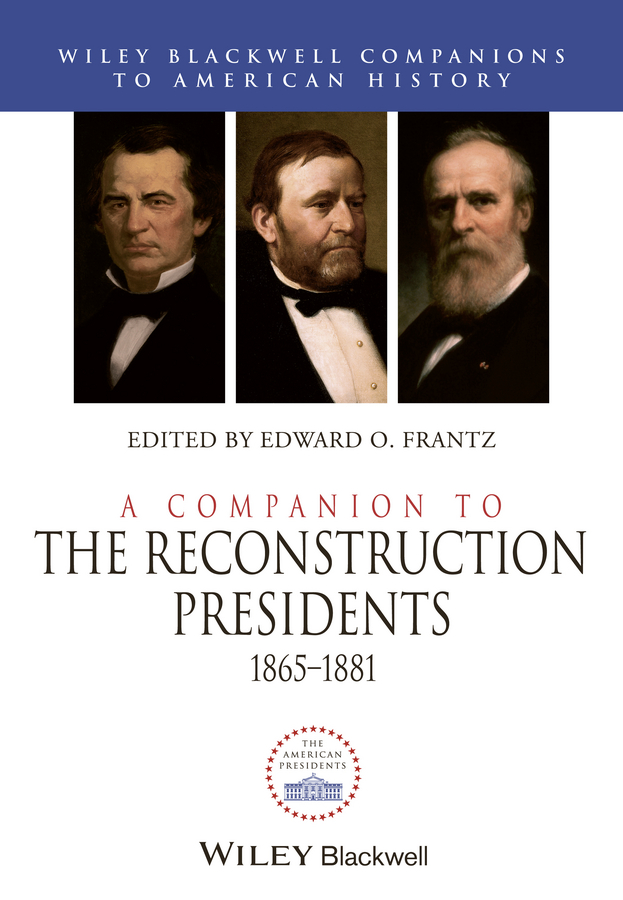 Edward Frantz O. A Companion to the Reconstruction Presidents 1865 - 1881 a maze of death