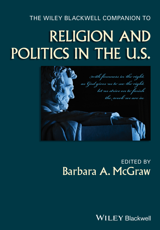 Barbara McGraw A. The Wiley Blackwell Companion to Religion and Politics in the U.S. elias bongmba kifon the wiley blackwell companion to african religions