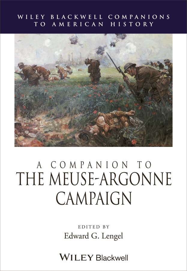 Edward Lengel G. A Companion to the Meuse-Argonne Campaign