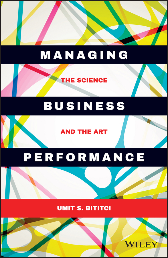 Umit Bititci S. Managing Business Performance. The Science and The Art silvia tony power performance multimedia storytelling for journalism and public relations