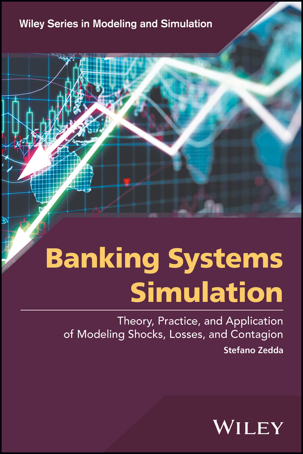 Stefano Zedda Banking Systems Simulation. Theory, Practice, and Application of Modeling Shocks, Losses, and Contagion british banking
