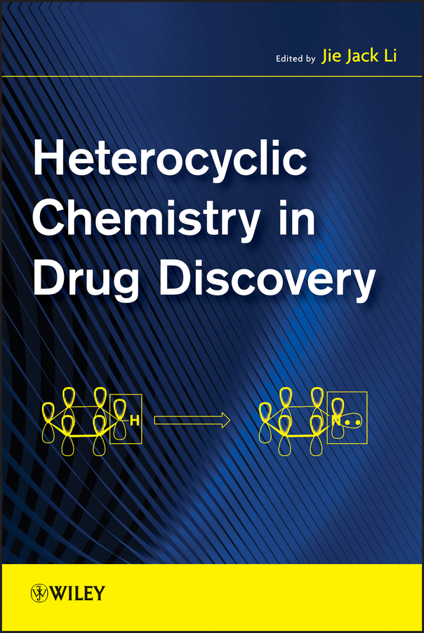 Jie Jack Li Heterocyclic Chemistry in Drug Discovery quin louis d fundamentals of heterocyclic chemistry importance in nature and in the synthesis of pharmaceuticals