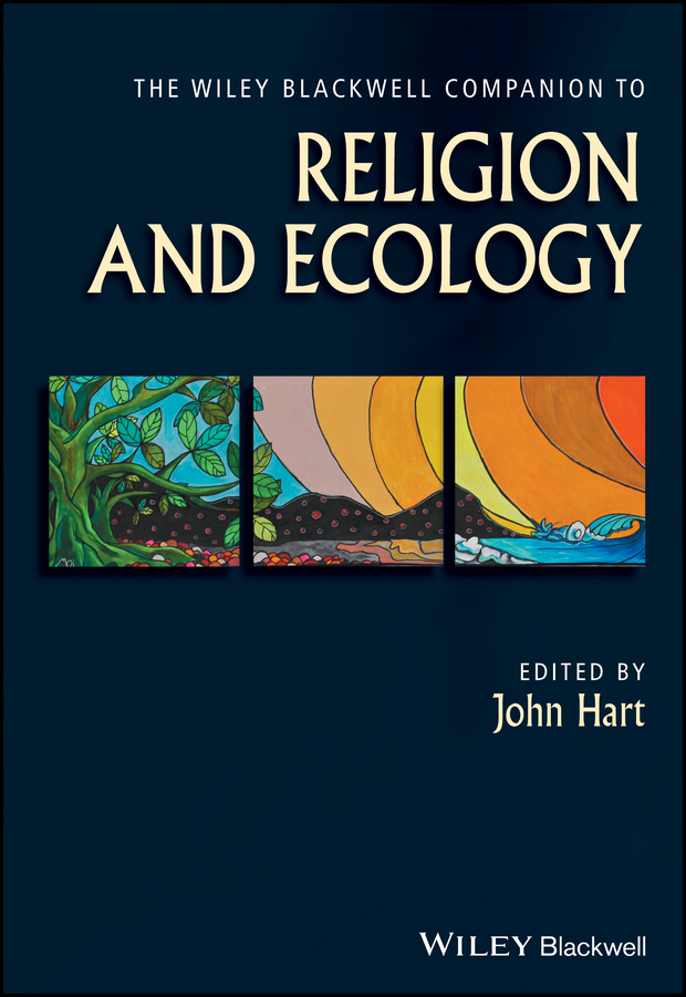 John Hart The Wiley Blackwell Companion to Religion and Ecology elias bongmba kifon the wiley blackwell companion to african religions