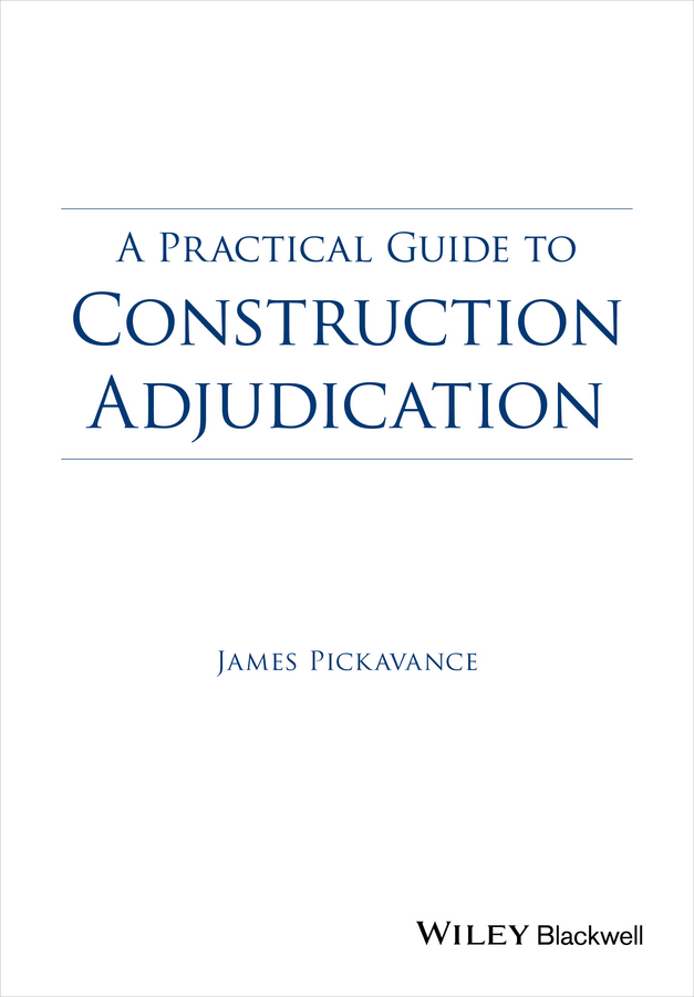 James Pickavance A Practical Guide to Construction Adjudication michael rowlinson a practical guide to the nec3 engineering and construction contract isbn 9781444340167