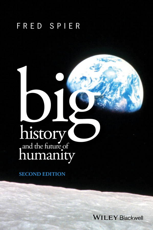 Fred Spier Big History and the Future of Humanity hegel the end of history and the future