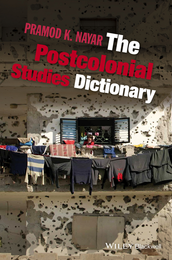 Pramod Nayar K. The Postcolonial Studies Dictionary