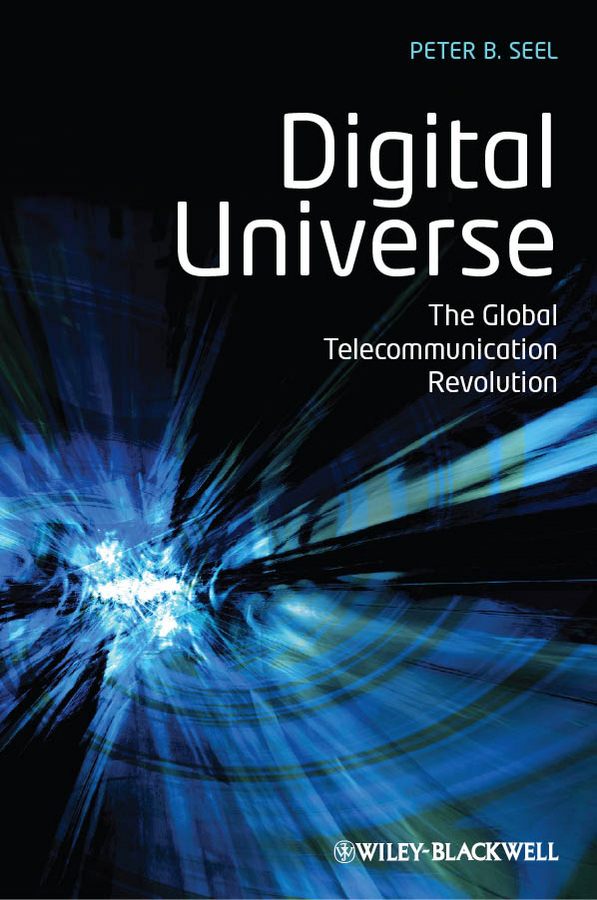 Peter Seel B. Digital Universe. The Global Telecommunication Revolution купить недорого в Москве