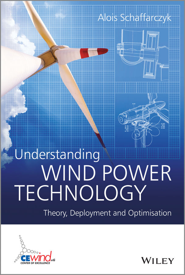 Alois Schaffarczyk Understanding Wind Power Technology. Theory, Deployment and Optimisation the shadow of the wind