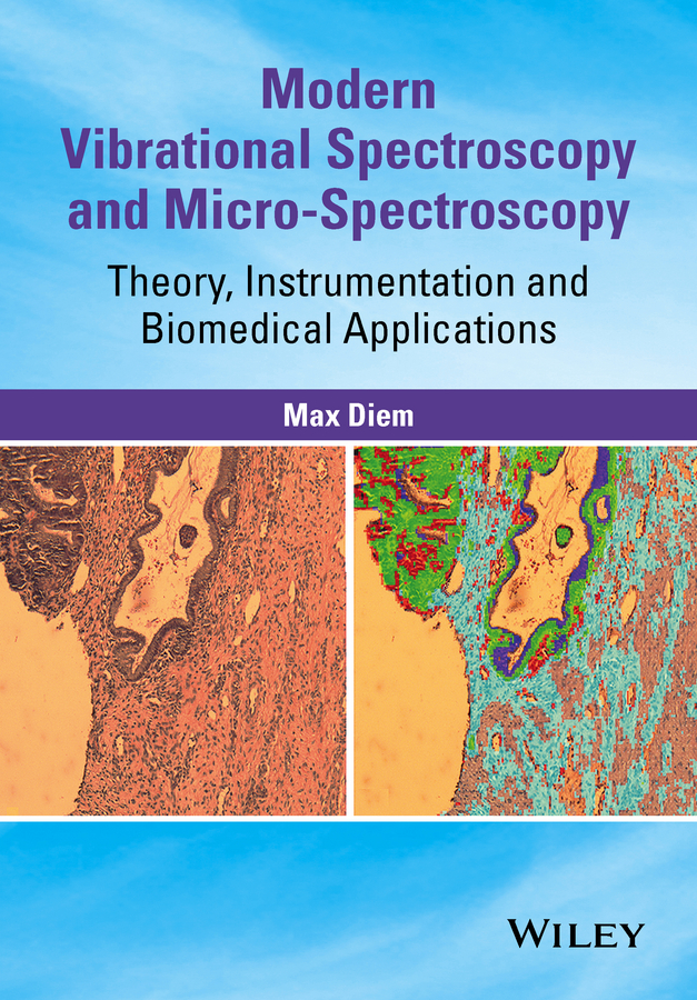 Max Diem Modern Vibrational Spectroscopy and Micro-Spectroscopy. Theory, Instrumentation and Biomedical Applications pierre richard dahoo infrared spectroscopy of diatomics for space observation
