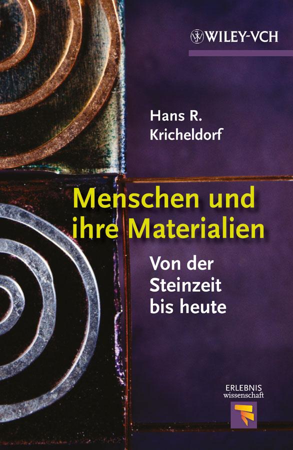 Hans Kricheldorf R. Menschen und ihre Materialien. Von der Steinzeit bis heute