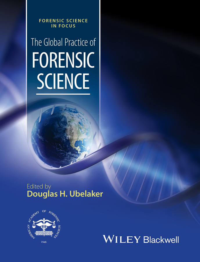 Douglas Ubelaker H. The Global Practice of Forensic Science douglas ubelaker h forensic science current issues future directions