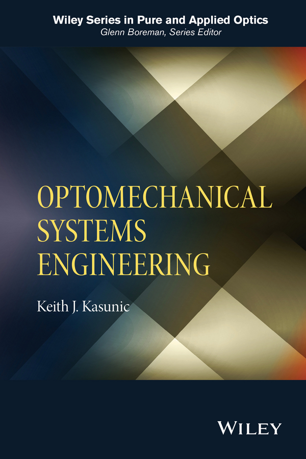 Keith Kasunic J. Optomechanical Systems Engineering vikas mittal high performance polymers and engineering plastics