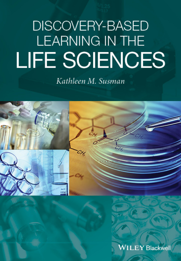 Kathleen Susman M. Discovery-Based Learning in the Life Sciences