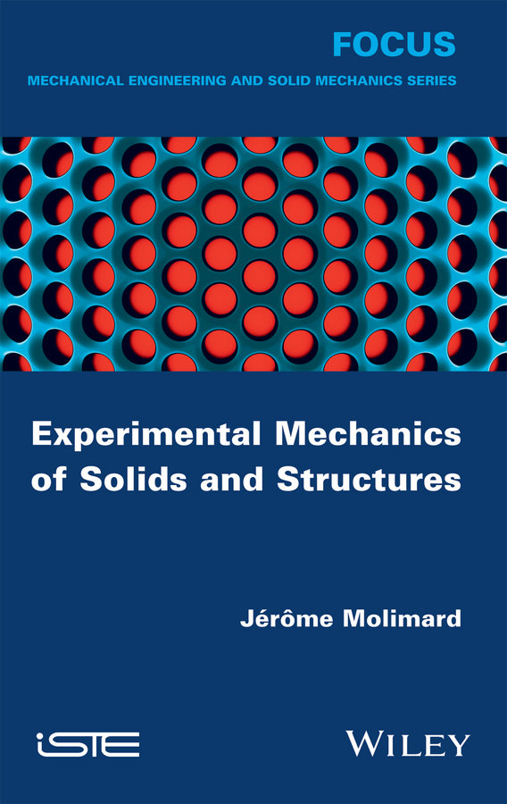 Jérôme Molimard Experimental Mechanics of Solids and Structures