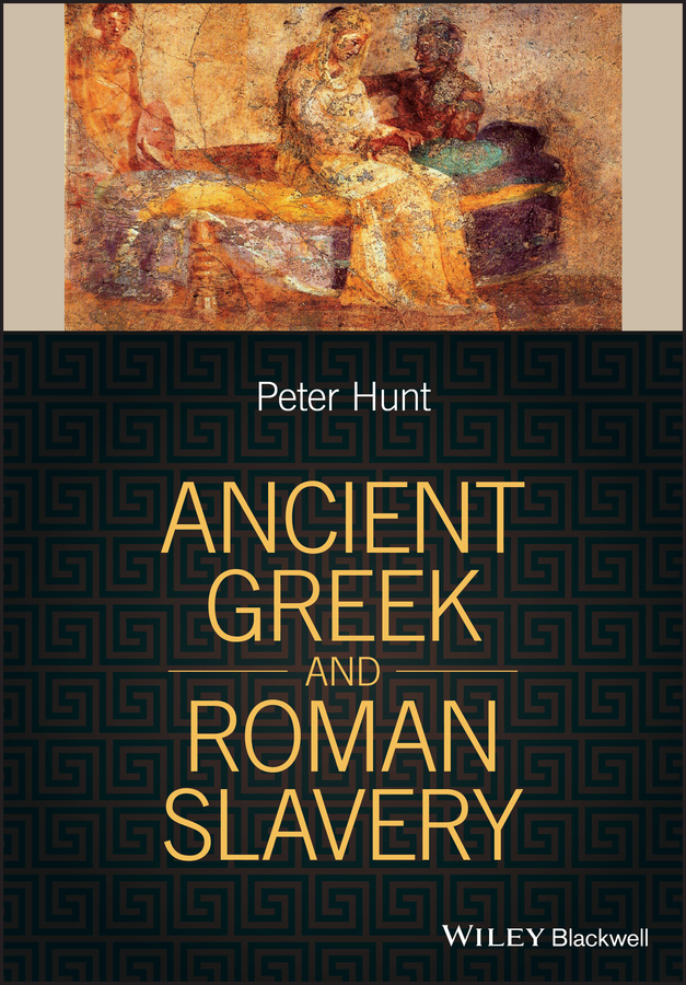Peter Hunt Ancient Greek and Roman Slavery ryan balot k a companion to greek and roman political thought