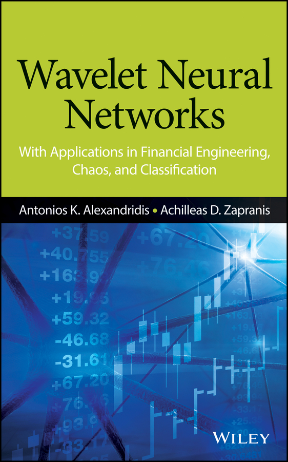 Antonios Alexandridis K. Wavelet Neural Networks. With Applications in Financial Engineering, Chaos, and Classification