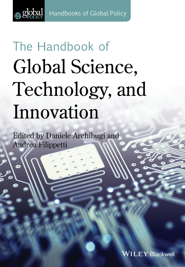 Daniele Archibugi The Handbook of Global Science, Technology, and Innovation technology policy and drivers for university industry interactions