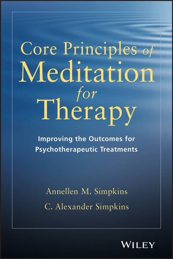 C. Simpkins Alexander Core Principles of Meditation for Therapy. Improving the Outcomes for Psychotherapeutic Treatments mon ami mon ami mo151awdha20
