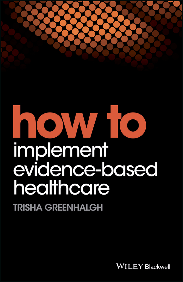Trisha Greenhalgh How to Implement Evidence-Based Healthcare