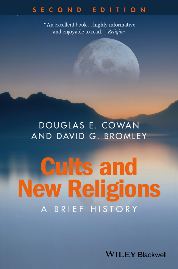 Cults and New Religions. A Brief History ( Douglas Cowan E.  )