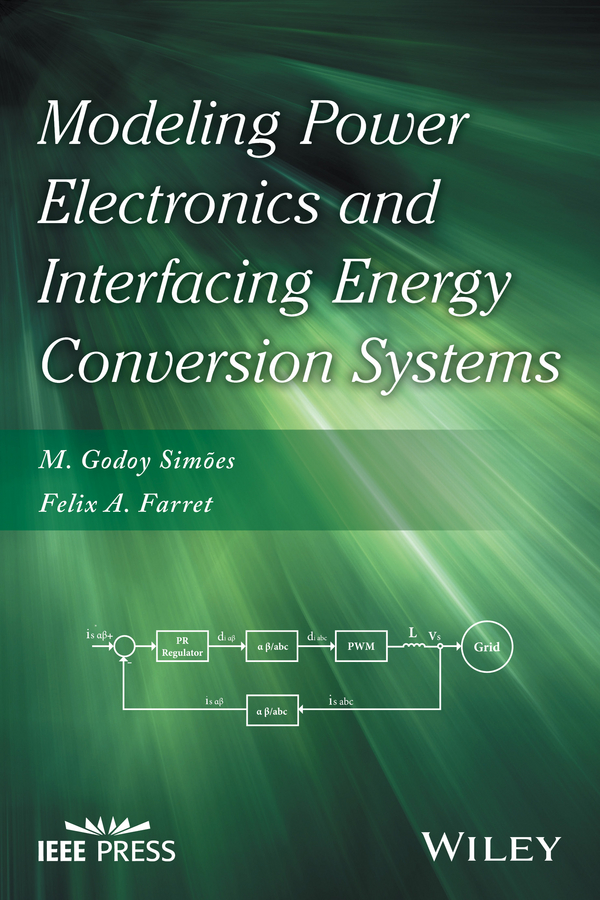 Felix Farret A. Modeling Power Electronics and Interfacing Energy Conversion Systems
