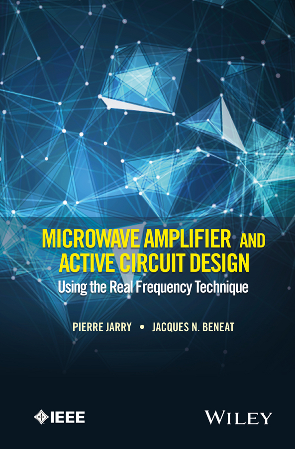 Pierre Jarry Microwave Amplifier and Active Circuit Design Using the Real Frequency Technique