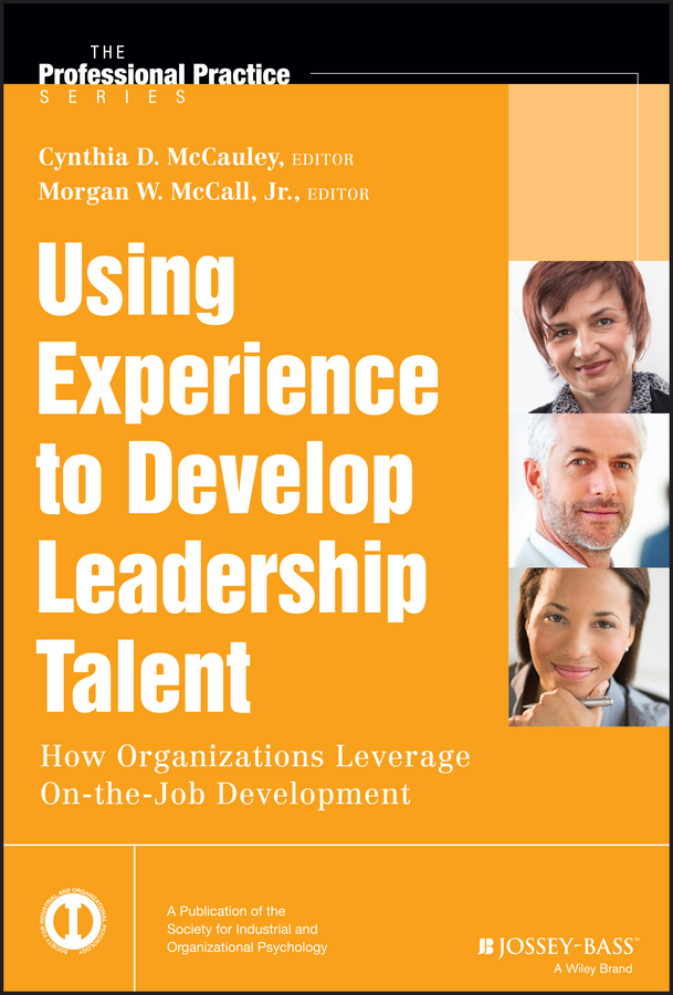 Morgan W. McCall, Jr. Using Experience to Develop Leadership Talent. How Organizations Leverage On-the-Job Development heather carpenter the talent development platform putting people first in social change organizations