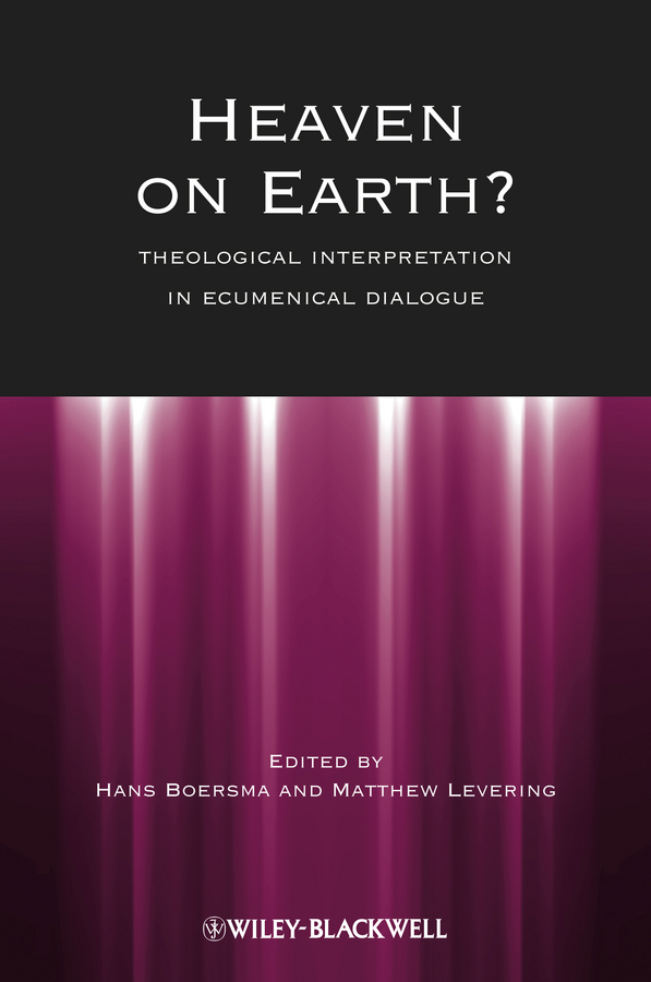 Matthew Levering Heaven on Earth?. Theological Interpretation in Ecumenical Dialogue the interpretation of dreams