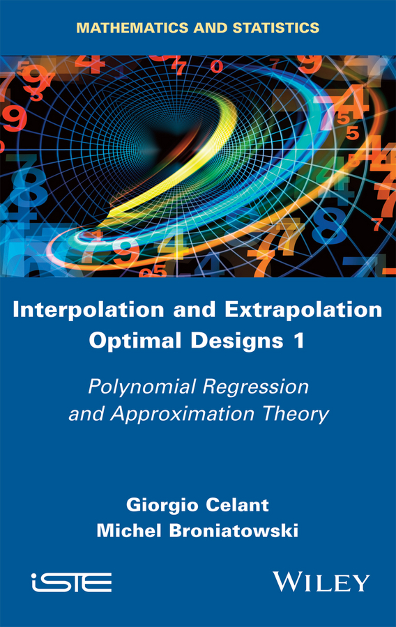 Giorgio Celant Interpolation and Extrapolation Optimal Designs V1. Polynomial Regression and Approximation Theory