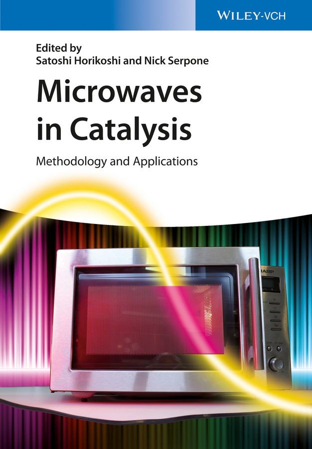 Satoshi Horikoshi Microwaves in Catalysis. Methodology and Applications horikoshi satoshi microwaves in nanoparticle synthesis fundamentals and applications