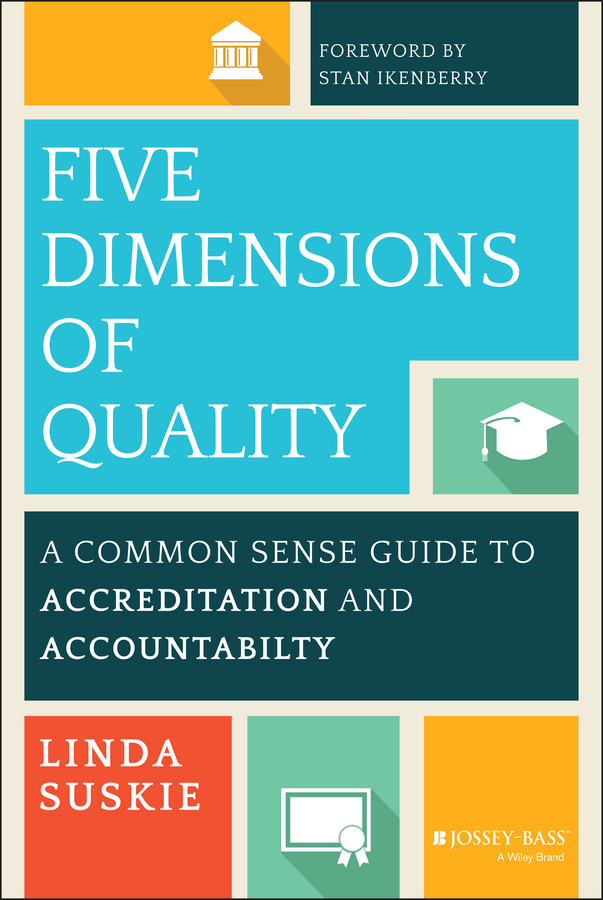 Linda Suskie Five Dimensions of Quality. A Common Sense Guide to Accreditation and Accountability turnaround – leading stressed colleges and universities to excellance