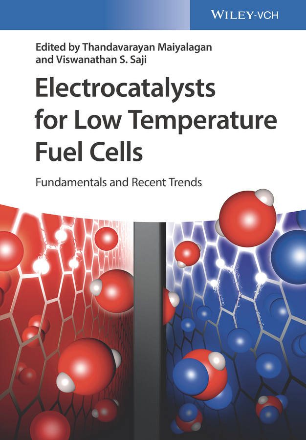 Thandavarayan Maiyalagan Electrocatalysts for Low Temperature Fuel Cells. Fundamentals and Recent Trends vladimir bagotsky s fuel cells problems and solutions