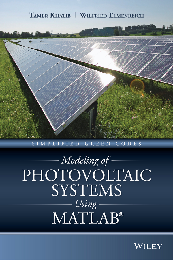 Wilfried Elmenreich Modeling of Photovoltaic Systems Using MATLAB. Simplified Green Codes цена