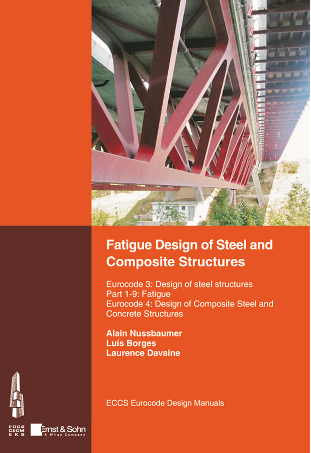 Alain Nussbaumer Fatigue Design of Steel and Composite Structures. Eurocode 3: Design of Steel Structures, Part 1-9 Fatigue; Eurocode 4: Design of Composite Steel and Concrete Structures rcc and composite structures