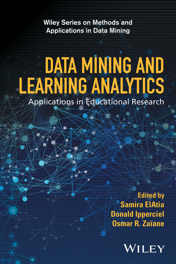 Samira ElAtia Data Mining and Learning Analytics. Applications in Educational Research application of data mining techniques