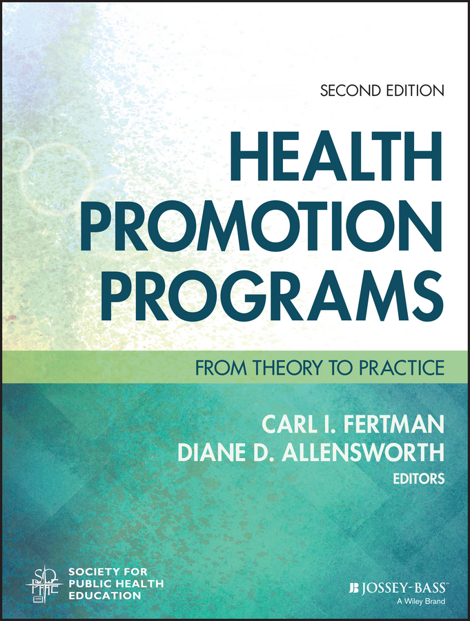 Carl Fertman I. Health Promotion Programs. From Theory to Practice health promotion volume ii
