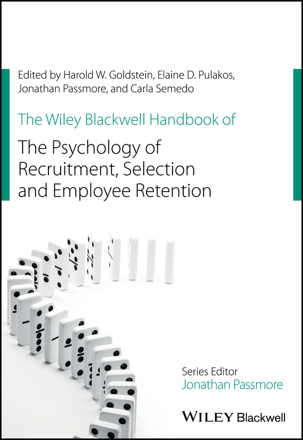 Jonathan Passmore The Wiley Blackwell Handbook of the Psychology of Recruitment, Selection and Employee Retention jonathan passmore the wiley blackwell handbook of the psychology of coaching and mentoring