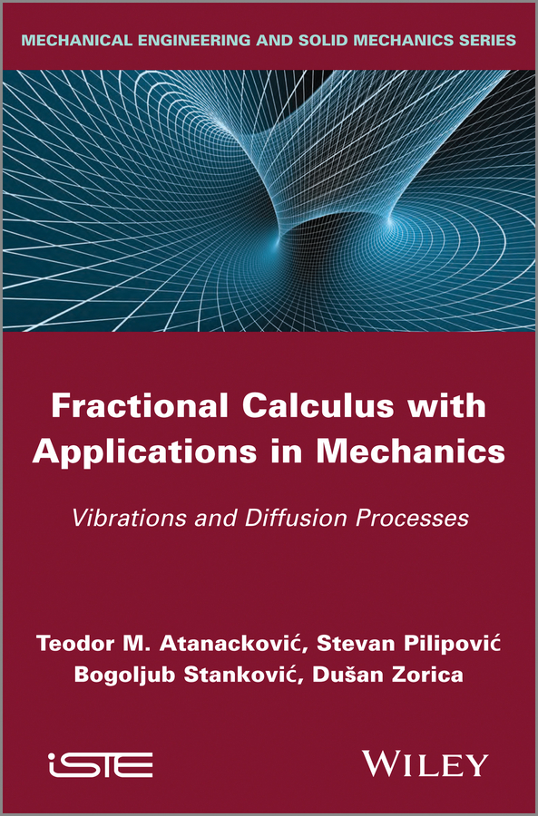 Stevan Pilipovic Fractional Calculus with Applications in Mechanics. Vibrations and Diffusion Processes wilson chin c wave propagation in drilling well logging and reservoir applications