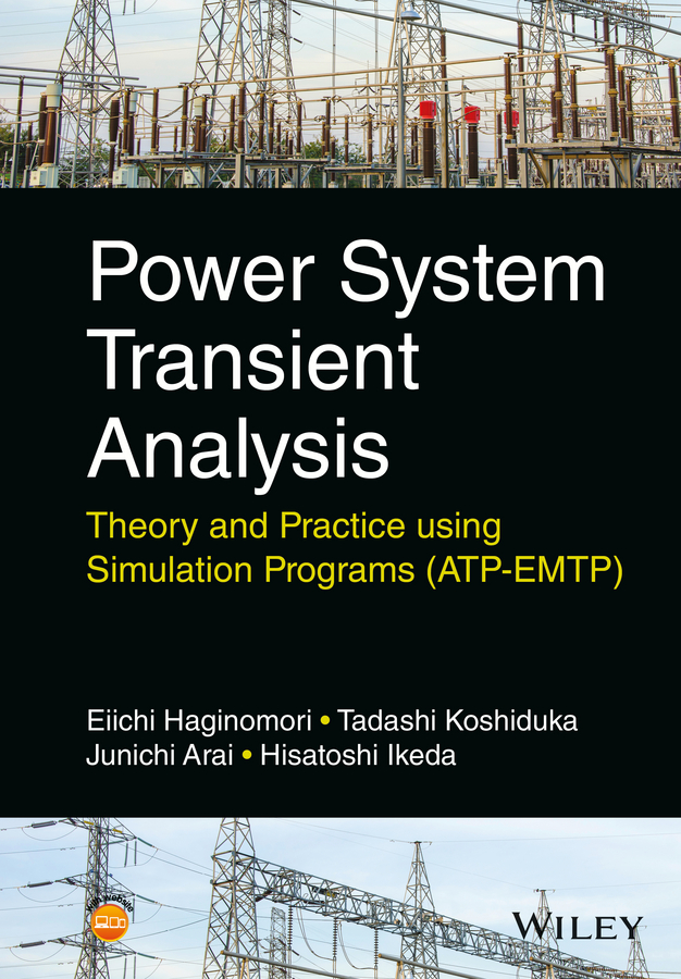 Eiichi Haginomori Power System Transient Analysis. Theory and Practice using Simulation Programs (ATP-EMTP)