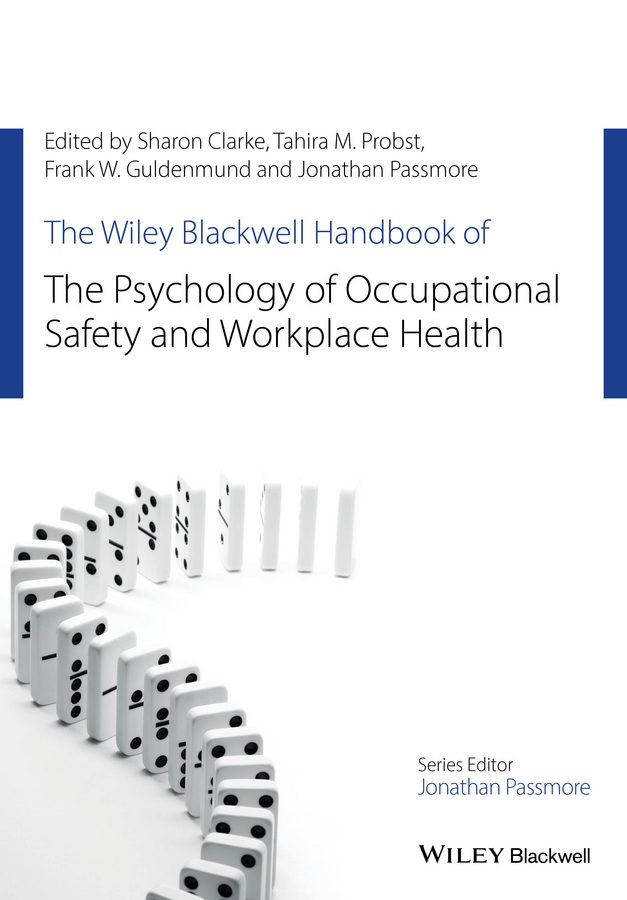 Sharon Clarke The Wiley Blackwell Handbook of the Psychology of Occupational Safety and Workplace Health jeffrey kleinberg l the wiley blackwell handbook of group psychotherapy