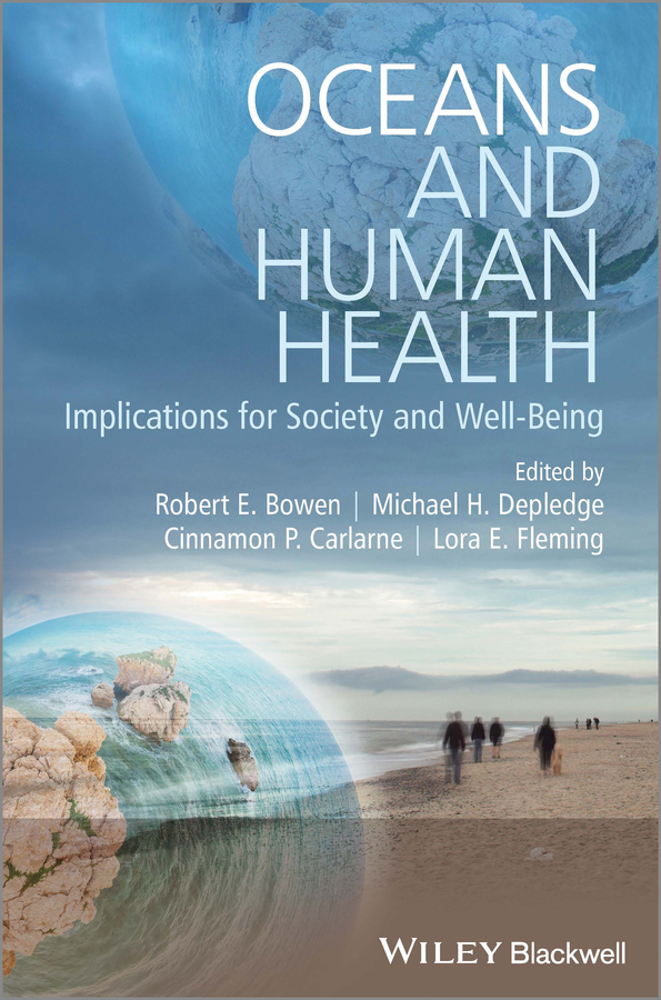 Robert Bowen E. Oceans and Human Health. Implications for Society and Well-Being